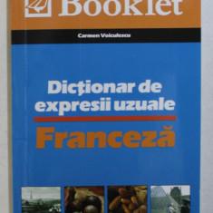 DICTIONAR DE EXPRESII UZUALE - FRANCEZA de CARMEN VOICULESCU , 2009