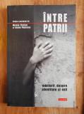 INTRE PATRII. Marturii despre identitate si exil - Florian, Popescu