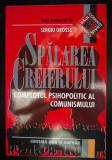 Sergiu Grossu - Spălarea creierului: complotul psihopolitic al comunismului