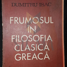 FRUMOSUL IN FILOSOFIA CLASICA GREACA - DUMITRU ISAC