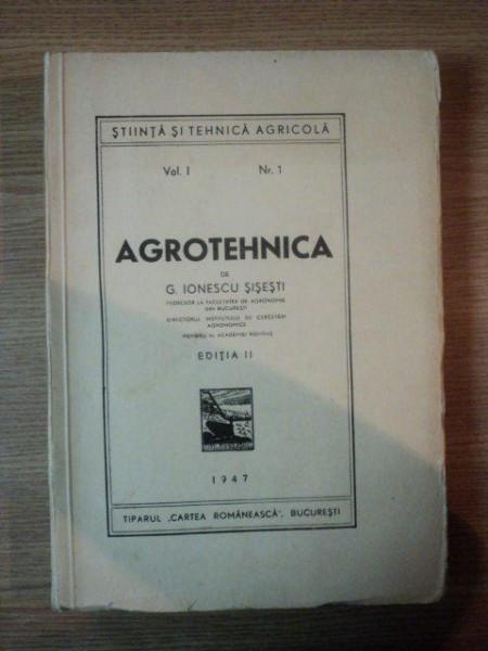 AGROTEHNICA de G. IONESCU SISESTI, VOL I NR. 1, EDITIA II 1947
