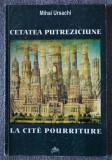 Mihai Ursachi - Cetatea putreziciune / La cite pourriture (ediție bilingvă)