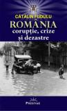 România. Corupție, crize și dezastre