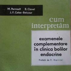Cum Interpretam Examenele Complementare In Clinica Bolilor En - M. Perrault B. Clavel J.f. Colas-belcour ,285429