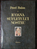 ICOANA SUFLETULUI NOSTRU - PAVEL BALAN