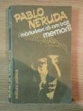 MARTURISESC CA AM TRAIT MEMORII de PABLO NERUDA , 1982