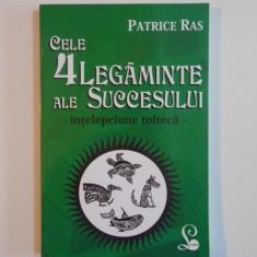 CELE 4 LEGAMINTE ALE SUCCESULUI , INTELEPCIUNE TOLTECA de PATRICE RAS 2014