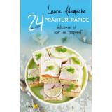 24 retete. Prajituri rapide - Laura Adamache