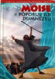 BIBLIA ILUSTRATA PENTRU COPII. MOISE SI POPORUL LUI DUMNEZEU