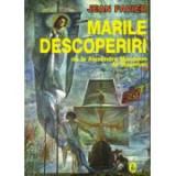 J. Favier - Marile descoperiri de la Alexandru Macedon la Magellan