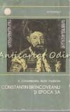 Constantin Brincoveanu Si Epoca Sa - Sergiu Columbeanu, Radu Valentin