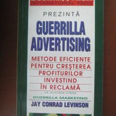 GUERRILLA ADVERTISING. METODE EFICIENTE PENTRU CRESTEREA PROFITURILOR INVESTIND IN RECLAMA - JAY CONRAD LEVINSON