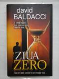 ZIUA ZERO - ZIUA ZERO ESTE PUNCTUL IN CARE INCEPE TOTUL - O CRIMA BRUTALA - INSA NIMIC NU ESTE CEEA CE PARE... - DAVID BALDACCI