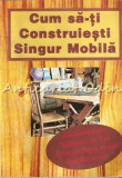 Cum Sa-ti Construiesti Singur Mobila - Allan Wood