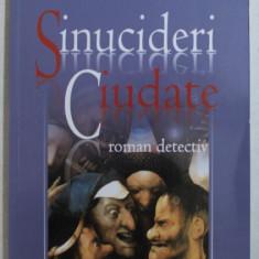 SINUCIDERI CIUDATE - ROMAN DETECTIV de TATIANA SLAMA CAZACU , 2006