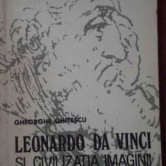 Leonardo Da Vinci Si Civilizatia Imaginii - Gheorghe Ghitescu ,303350
