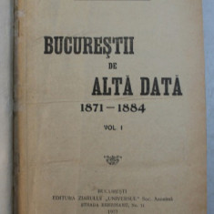 BUCURESTII DE ALTADATA , VOLUMELE I - II de CONSTANTIN BACALBASA , COLEGAT DE DOUA VOLUME , 1927 - 1928