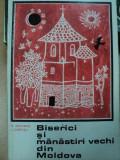 BISERICI SI MANASTIRI VECHI DIN MOLDOVA- N. GRIGORAS SI I. CAPROSU, BUC.1968