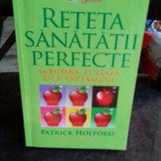 RETETA SANATATII PERFECTE - PATRICK HOLFORD