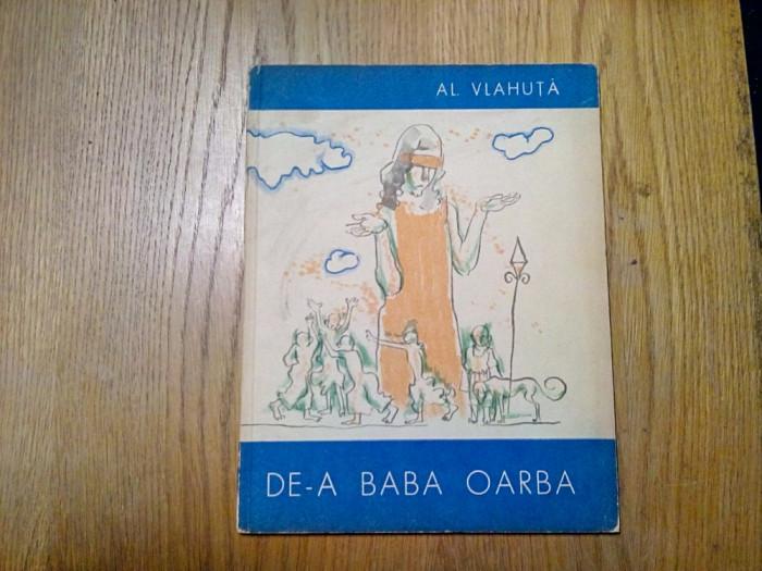 DE-A BABA OARBA - Al. Vlahuta - TRAIAN BRADEANU (ilustratii) - 1965, 55 p.