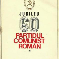 Jubileu 60. Partidul Comunist Roman (Vol. I + II)
