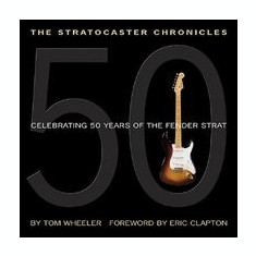 The Stratocaster Chronicles: Celebrating 50 Years of the Fender Strat [With CD]