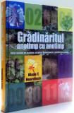 GRADINARITUL ANOTIMP CU ANOTIMP, GHID COMPLET DE PLANTARE, CRESTERE SI MENTINERE A GRADINII PERSONALE de KLAAS T. NOORDHUIS , 2008