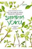 Shinrin-yoku. Arta japoneza a bailor de padure - Hector Garcia, Francesc Mirall