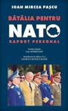 Batalia pentru NATO. Raport personal/Ioan Mircea Pascu