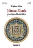 Mircea Eliade și misterul totalităţii