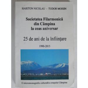 SOCIETATEA FILARMONICA DIN CAMPINA LA CEAS ANIVERSAR, 25 DE ANI DE LA INFIINTARE - HARITON NICOLAU