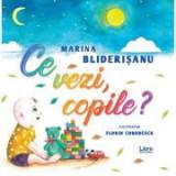 Ce vezi, copile? - Marina Bliderisanu