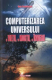 Computerizarea universului, a vietii, a mortii, a invierii/Dan Pavelescu
