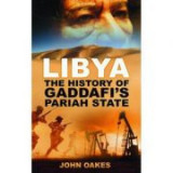 Libya. The History of Gaddafi's Pariah State - John Oakes