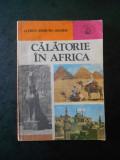 ALFRED EDMUND BREHM - CALATORIE IN AFRICA