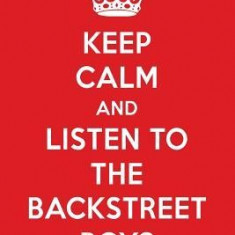 Keep Calm and Listen to the Backstreet Boys: The Backstreet Boys Designer Notebook