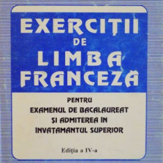 EXERCITII DE LIMBA FRANCEZA, PENTRU EXAMENUL DE BACALAUREAT SI ADMITEREA IN INVATAMANTUL SUPERIOR, ED. A IV - A de CARMEN DINESCU