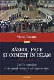 Razboi, pace si comert in Islam. Tarile Romane si dreptul otoman al popoarelor/Viorel Panaite, Polirom