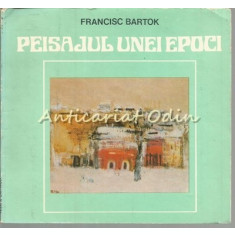 Peisajul Unei Epoci - Francisc Bartok