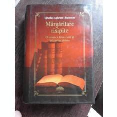 MARGARITARE RISIPITE, O ISTORIE A LITERATURII SI STIINTELOR SIRIACE - IGNATIUS APHRAM I BARSOUM
