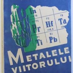 METALELE VIITORULUI de V. FLOROV si R. IUDKEVICI , COLECTIA STIINTA PENTRU TOTI NR. 18 , 1946