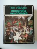 Cumpara ieftin Ion Vladutiu, Etnografia Romaneasca, Istoric. Cultura materiala.Obiceiuri, 1973