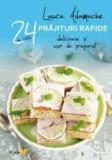 24 de retete: prajituri rapide delicioase si usor de preparat | Laura Adamache