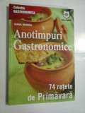 ANOTIMPURI GASTRONOMICE - 74 RETETE DE PRIMAVARA - IOANA IRIMIEA