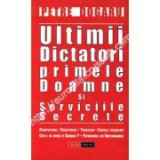 Ultimii dictatori, primele doamne si serviciile secrete - Petre Dogaru