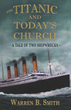 The Titanic and Today's Church: A Tale of Two Shipwrecks
