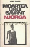 Moartea Unui Savant N. Iorga - Mihai Stoian