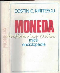 Moneda. Mica Enciclopedie - Costin C. Kiritescu