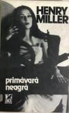 Primavara neagra Henry Miller, Alta editura, 1990