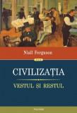 Civilizatia Vestul si restul - Niall Ferguson